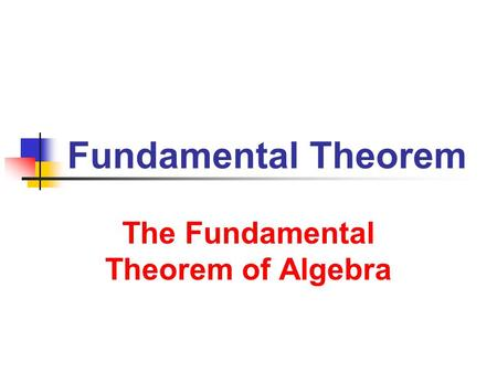 The Fundamental Theorem of Algebra The Fundamental Theorem of Algebra