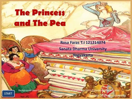 The Princess and The Pea Rosa Faras T.I 121214074 Sanata Dharma University Yogyakarta START Sanata Dharma University Background taken from :