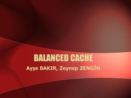 BALANCED CACHE Ayşe BAKIR, Zeynep ZENGİN. Ayse Bakır,CMPE 511,Bogazici University2 Outline  Introduction  Motivation  The B-Cache Organization  Experimental.