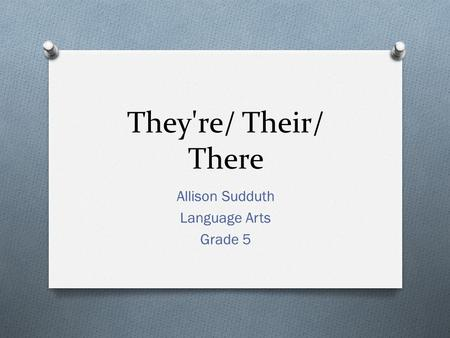 They're/ Their/ There Allison Sudduth Language Arts Grade 5.