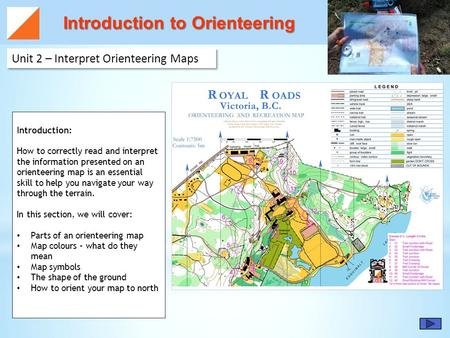 Introduction to Orienteering Introduction to Orienteering Unit 2 – Interpret Orienteering Maps Introduction: How to correctly read and interpret the information.