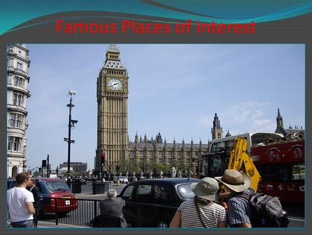 Famous Places of Interest Great Britain formally known as the United Kingdom of Great Britain and Northern Ireland, is situated on the British Isles,