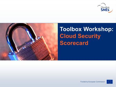Funded by European Commission Andreas Hermsdorf / pixelio.de Toolbox Workshop: Cloud Security Scorecard.