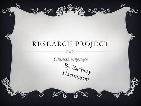 RESEARCH PROJECT Chinese language By Zachary Harrington.
