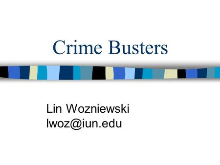 Crime Busters Lin Wozniewski Disclaimer This presentation was prepared using draft rules. There may be some changes in the final copy of.