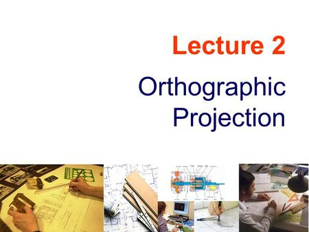 Lecture 2 Orthographic Projection.