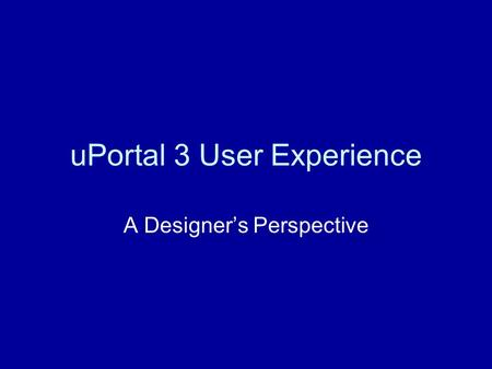 UPortal 3 User Experience A Designer's Perspective.