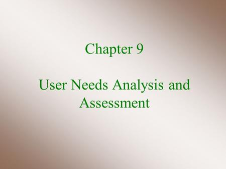 Chapter 9 User Needs Analysis and Assessment. Guide to Computer User Support, 3e 2 Basic strategies to perform user needs analysis and assessment Major.