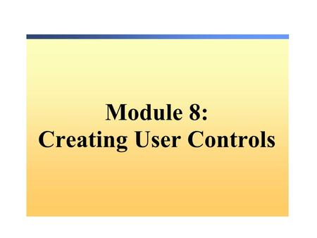 Module 8: Creating User Controls. Overview Adding User Controls to an ASP.NET Web Form Creating User Controls.
