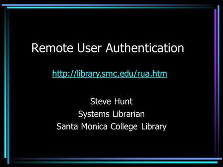 Remote User Authentication Steve Hunt Systems Librarian Santa Monica College Library