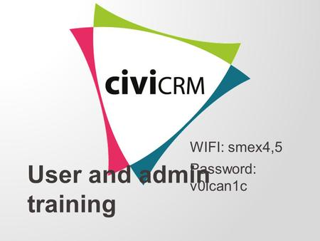 User and admin training WIFI: smex4,5 Password: v0lcan1c.