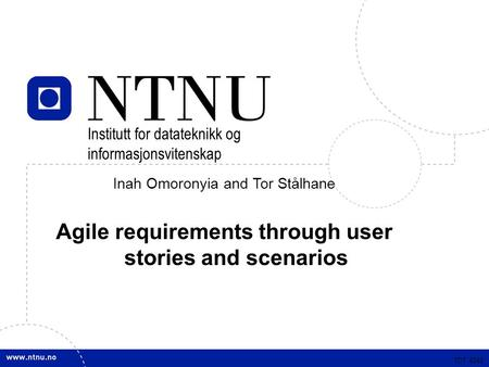 TDT 4242 Inah Omoronyia and Tor Stålhane Agile requirements through user stories and scenarios TDT 4242 Institutt for datateknikk og informasjonsvitenskap.