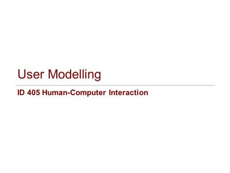 User Modelling ID 405 Human-Computer Interaction.