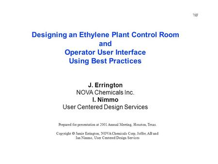 Designing an Ethylene Plant Control Room and Operator User Interface Using Best Practices J. Errington NOVA Chemicals Inc. I. Nimmo User Centered Design.