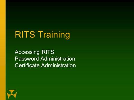 RITS Training Accessing RITS Password Administration Certificate Administration.