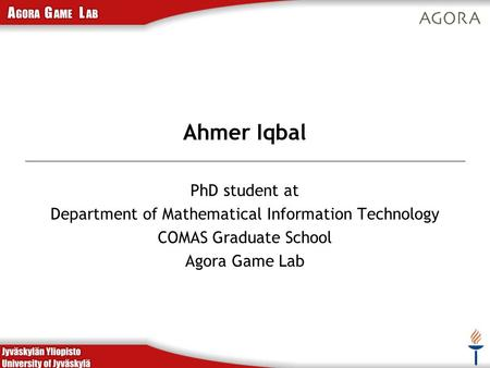 Ahmer Iqbal PhD student at Department of Mathematical Information Technology COMAS Graduate School Agora Game Lab.