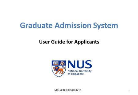 Graduate Admission System User Guide for Applicants 1 Last updated: April 2014.