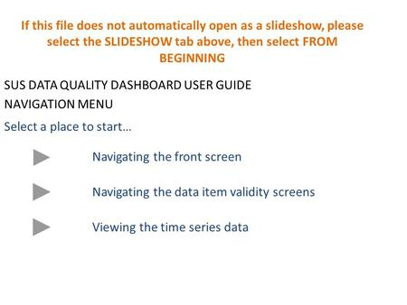 SUS DATA QUALITY DASHBOARD USER GUIDE NAVIGATION MENU Select a place to start… Navigating the front screen Navigating the data item validity screens Viewing.