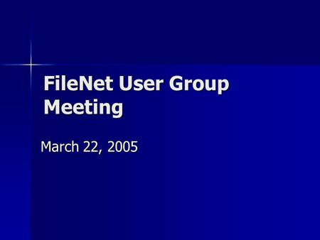 FileNet User Group Meeting March 22, 2005. Benefits- Jenny Murphy…. Makes contracts easily available to System Administration users. Makes contracts easily.