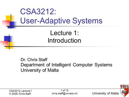1 of 13 CSA3212: Lecture 1 © 2005- Chris Staff Click to edit Master subtitle style University of Malta Dr. Chris Staff Department.