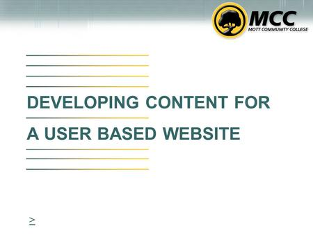 DEVELOPING CONTENT FOR A USER BASED WEBSITE >. CONTENT DEVELOPMENT Thinking Web It's the anticipation of the user need that is the key to a truly functional.