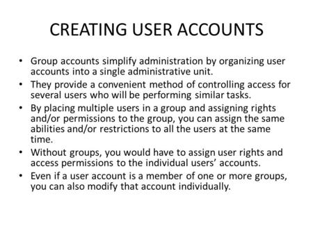 CREATING USER ACCOUNTS Group accounts simplify administration by organizing user accounts into a single administrative unit. They provide a convenient.