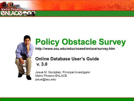 Policy Obstacle Survey  Online Database User's Guide v. 3.0 Josué M. González, Principal Investigator Metro.