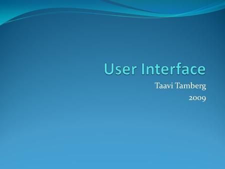 Taavi Tamberg 2009. What is screen? Device User Interface Information Service Innovation.
