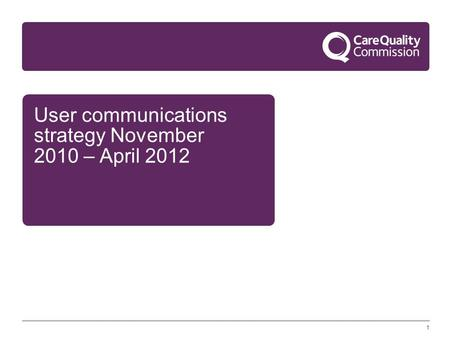1 User communications strategy November 2010 – April 2012.