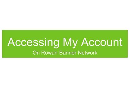 Accessing My Account On Rowan Banner Network. Step #1 - www.rowan.edu.