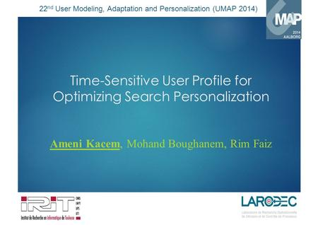 22 nd User Modeling, Adaptation and Personalization (UMAP 2014) Time-Sensitive User Profile for Optimizing Search Personalization Ameni Kacem, Mohand Boughanem,