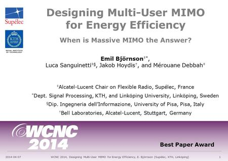 Designing Multi-User MIMO for Energy Efficiency Emil Björnson ‡*, Luca Sanguinetti ‡§, Jakob Hoydis †, and Mérouane Debbah ‡ ‡ Alcatel-Lucent Chair on.