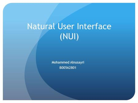 Natural User Interface (NUI) Mohammed Alnusayri B00562801.