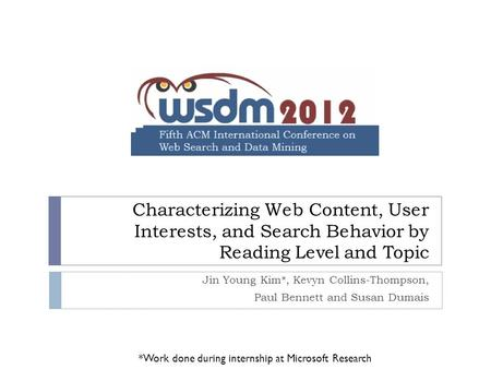 Characterizing Web Content, User Interests, and Search Behavior by Reading Level and Topic Jin Young Kim*, Kevyn Collins-Thompson, Paul Bennett and Susan.