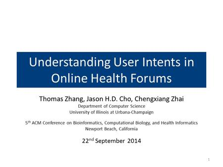 Understanding User Intents in Online Health Forums Thomas Zhang, Jason H.D. Cho, Chengxiang Zhai Department of Computer Science University of Illinois.