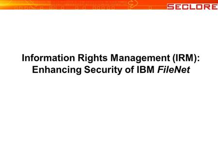 Information Rights Management (IRM): Enhancing Security of IBM FileNet.