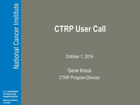 CTRP User Call October 1, 2014 Gene Kraus CTRP Program Director.
