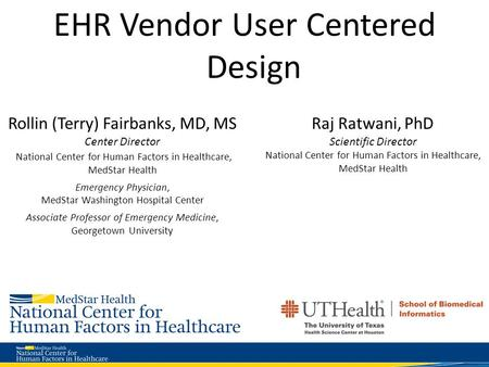 EHR Vendor User Centered Design Rollin (Terry) Fairbanks, MD, MS Center Director National Center for Human Factors in Healthcare, MedStar Health Emergency.