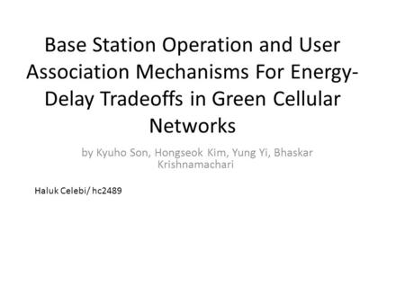 Base Station Operation and User Association Mechanisms For Energy- Delay Tradeoffs in Green Cellular Networks by Kyuho Son, Hongseok Kim, Yung Yi, Bhaskar.