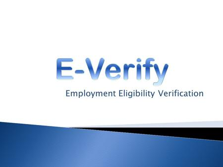 Employment Eligibility Verification. PROVIDES THAT AN EMPLOYER SHALL NOT BE SUBJECT TO PENALTIES IF: 1. Verify each employee in E-Verify, or 2. Each employee.