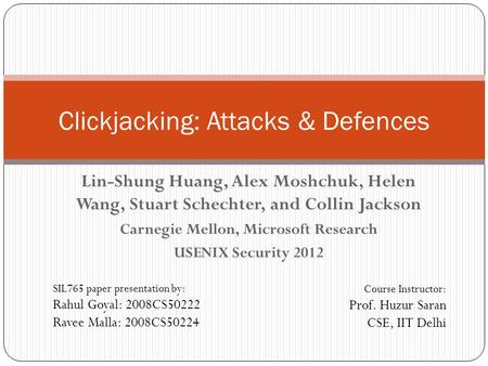 Lin-Shung Huang, Alex Moshchuk, Helen Wang, Stuart Schechter, and Collin Jackson Carnegie Mellon, Microsoft Research USENIX Security 2012 Clickjacking: