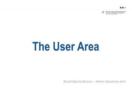 The User Area David Garcia Dorvau – Online Solutions Unit.
