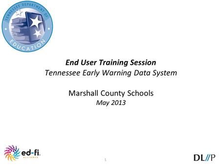 1 End User Training Session Tennessee Early Warning Data System Marshall County Schools May 2013.