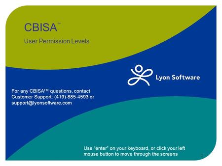 "CBISA ™ User Permission Levels Use ""enter"" on your keyboard, or click your left mouse button to move through the screens 1 For any CBISA TM questions,"