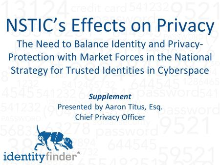 ® NSTIC's Effects on Privacy The Need to Balance Identity and Privacy- Protection with Market Forces in the National Strategy for Trusted Identities in.
