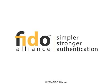 Fast IDentity Online – a new industry alliance formed to develop technical standards that enable Internet Services to use Simpler Stronger Auth solutions.