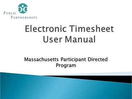 Electronic Timesheet User Manual Massachusetts Participant Directed Program.