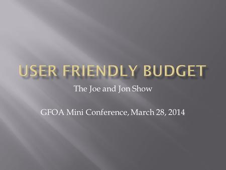 The Joe and Jon Show GFOA Mini Conference, March 28, 2014.