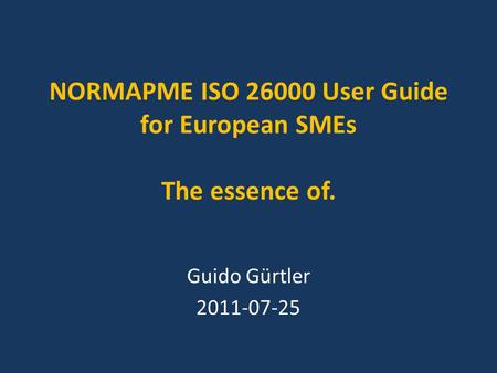 NORMAPME ISO 26000 User Guide for European SMEs The essence of. Guido Gürtler 2011-07-25.