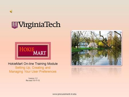HokieMart On-line Training Module Setting Up, Creating and Managing Your User Preferences Version 1.2 Revised 10-11-13 www.procurement.vt.edu.
